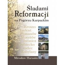 Śladami Reformacji na Pogórzu Karpackim (miękka oprawa)